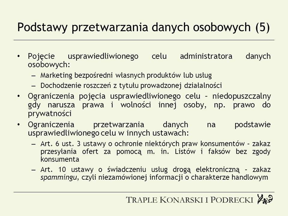 Podstawy przetwarzania danych osobowych (5) Pojęcie usprawiedliwionego celu administratora danych osobowych: – Marketing bezpośredni własnych produktó