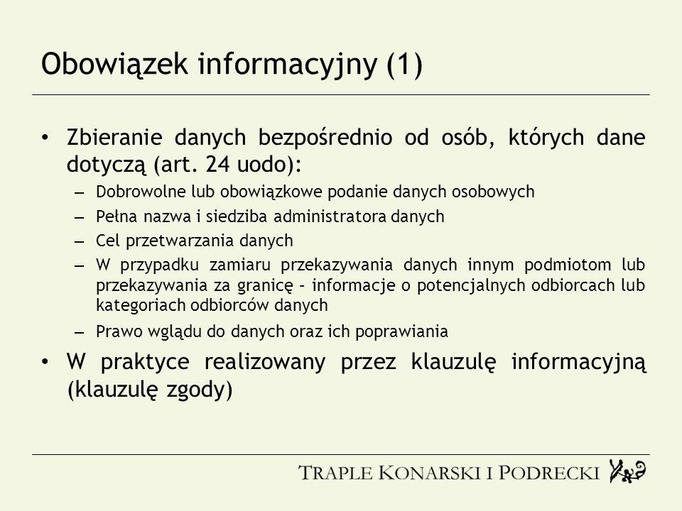 Obowiązek informacyjny (1) Zbieranie danych bezpośrednio od osób, których dane dotyczą (art. 24 uodo): – Dobrowolne lub obowiązkowe podanie danych oso