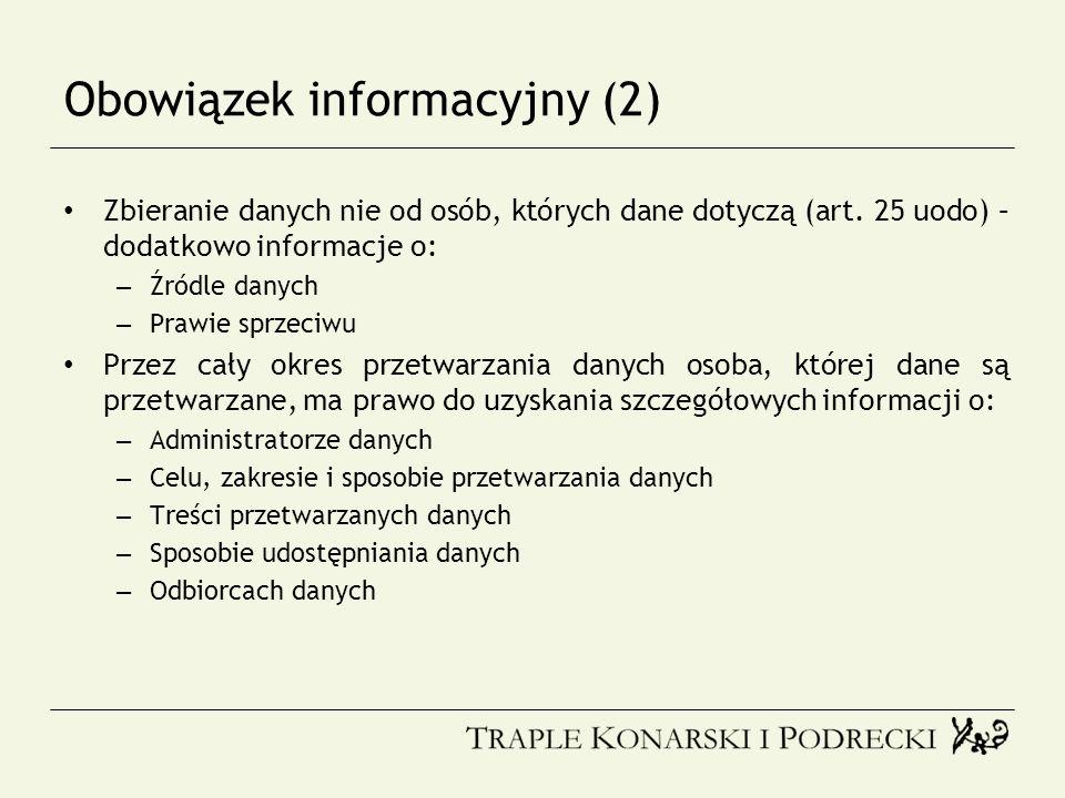 Obowiązek informacyjny (2) Zbieranie danych nie od osób, których dane dotyczą (art. 25 uodo) – dodatkowo informacje o: – Źródle danych – Prawie sprzec