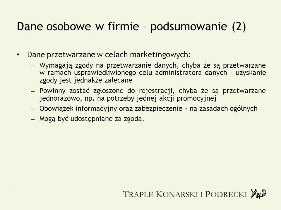 Dane osobowe w firmie – podsumowanie (2) Dane przetwarzane w celach marketingowych: – Wymagają zgody na przetwarzanie danych, chyba że są przetwarzane