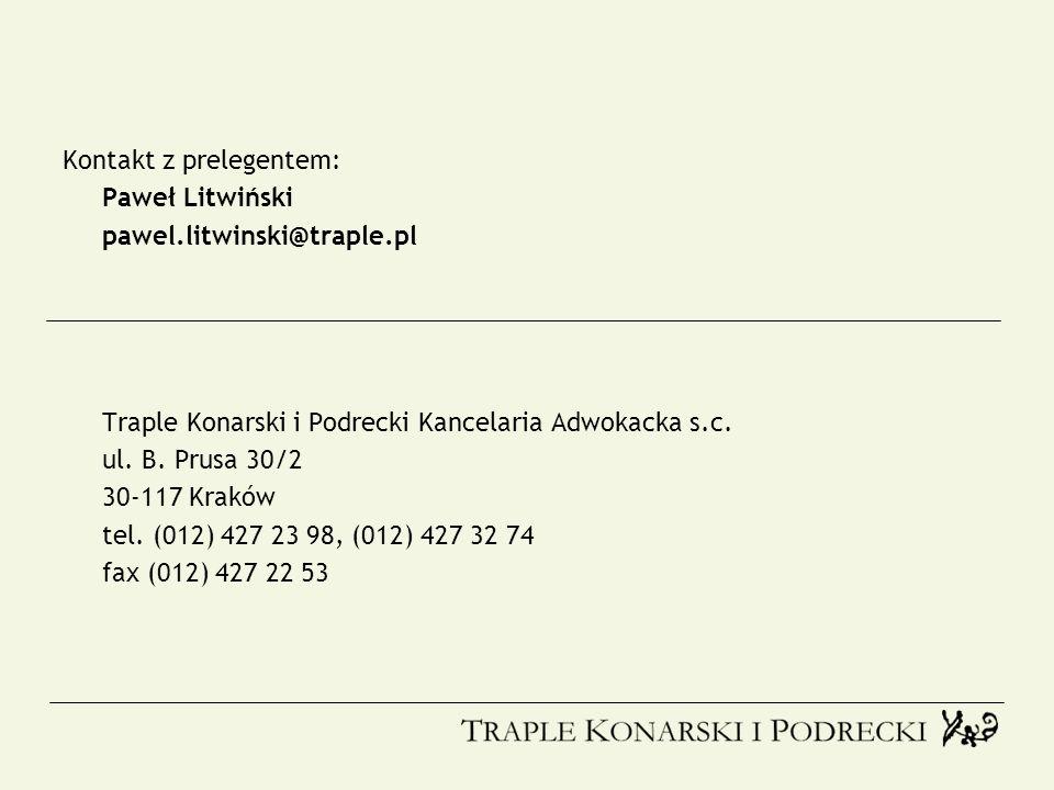 Kontakt z prelegentem: Paweł Litwiński pawel.litwinski@traple.pl Traple Konarski i Podrecki Kancelaria Adwokacka s.c. ul. B. Prusa 30/2 30-117 Kraków