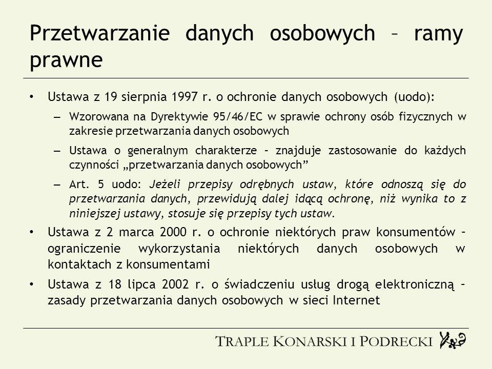 Przetwarzanie danych osobowych – ramy prawne Ustawa z 19 sierpnia 1997 r. o ochronie danych osobowych (uodo): – Wzorowana na Dyrektywie 95/46/EC w spr