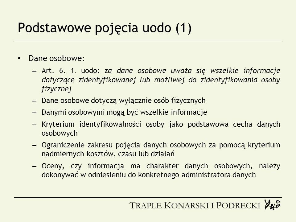 Podstawowe pojęcia uodo (1) Dane osobowe: – Art. 6. 1. uodo: za dane osobowe uważa się wszelkie informacje dotyczące zidentyfikowanej lub możliwej do