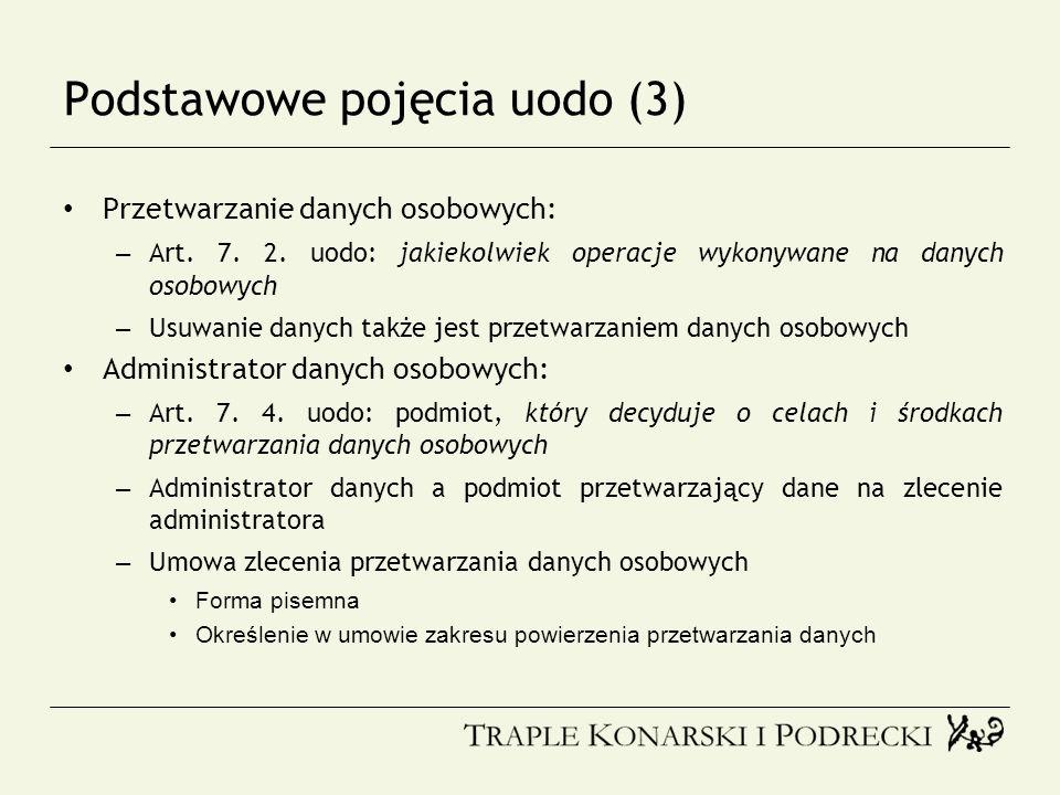 Podstawowe pojęcia uodo (3) Przetwarzanie danych osobowych: – Art. 7. 2. uodo: jakiekolwiek operacje wykonywane na danych osobowych – Usuwanie danych