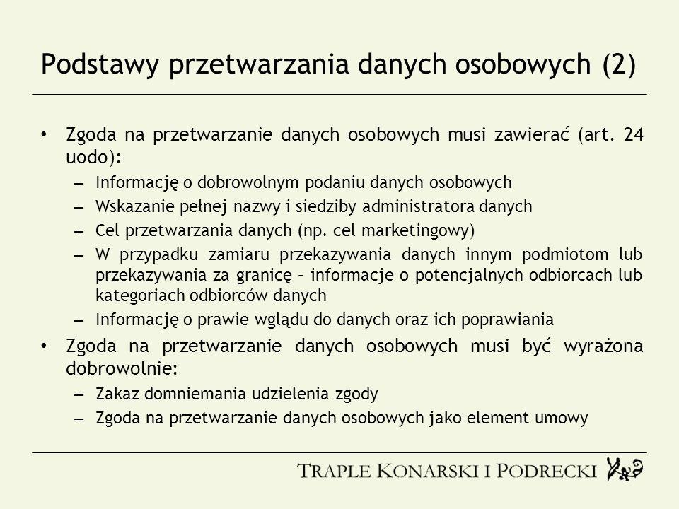Podstawy przetwarzania danych osobowych (2) Zgoda na przetwarzanie danych osobowych musi zawierać (art. 24 uodo): – Informację o dobrowolnym podaniu d
