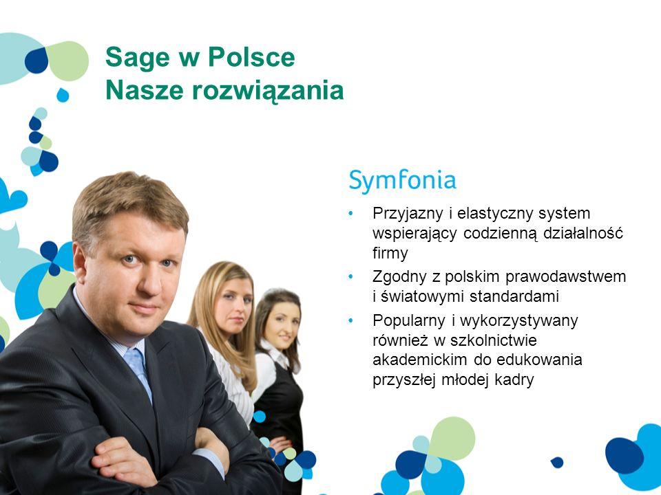 Sage w Polsce Nasze rozwiązania Przyjazny i elastyczny system wspierający codzienną działalność firmy Zgodny z polskim prawodawstwem i światowymi stan