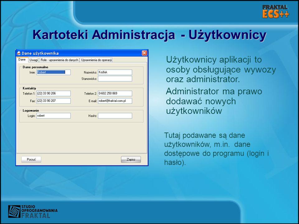 Kartoteki Administracja - Użytkownicy Użytkownicy aplikacji to osoby obsługujące wywozy oraz administrator. Administrator ma prawo dodawać nowych użyt