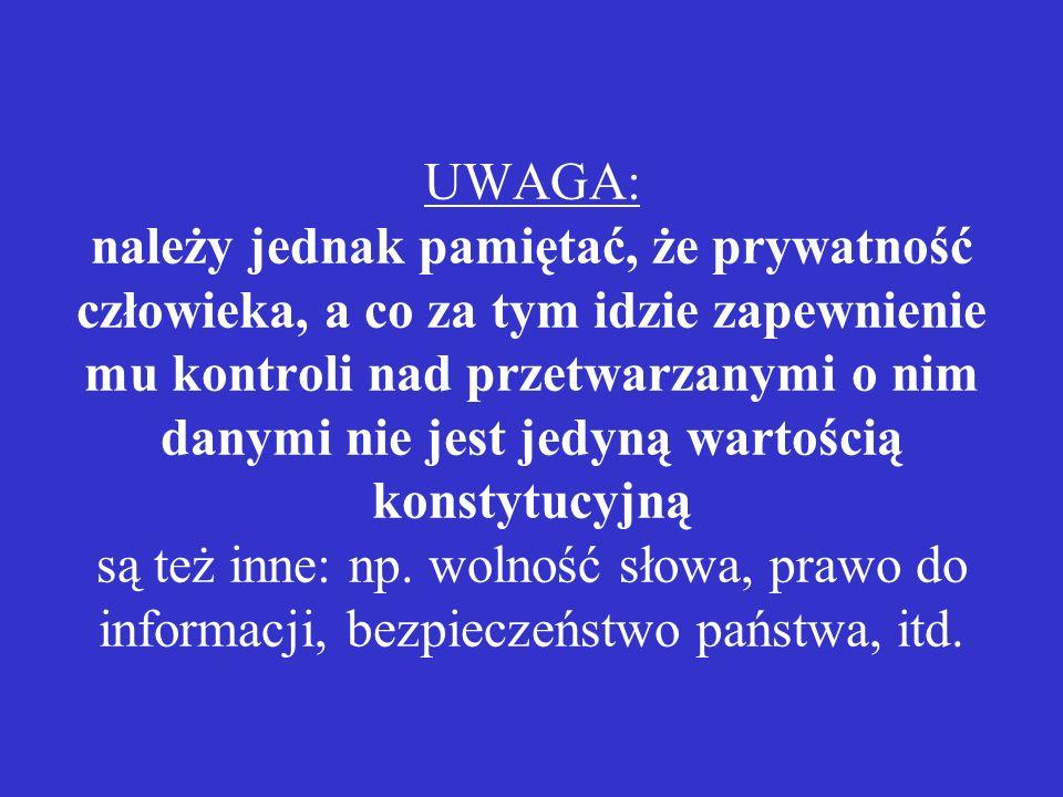 UWAGA: należy jednak pamiętać, że prywatność człowieka, a co za tym idzie zapewnienie mu kontroli nad przetwarzanymi o nim danymi nie jest jedyną wart