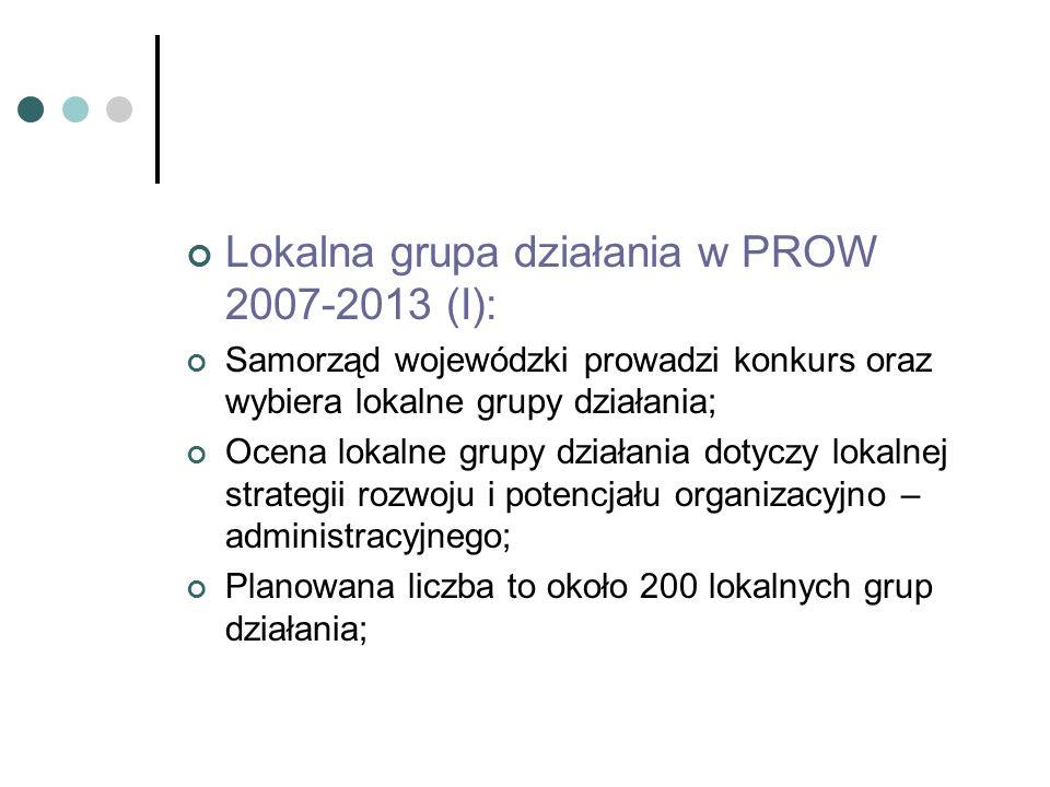 Lokalna grupa działania w PROW 2007-2013 (I): Samorząd wojewódzki prowadzi konkurs oraz wybiera lokalne grupy działania; Ocena lokalne grupy działania