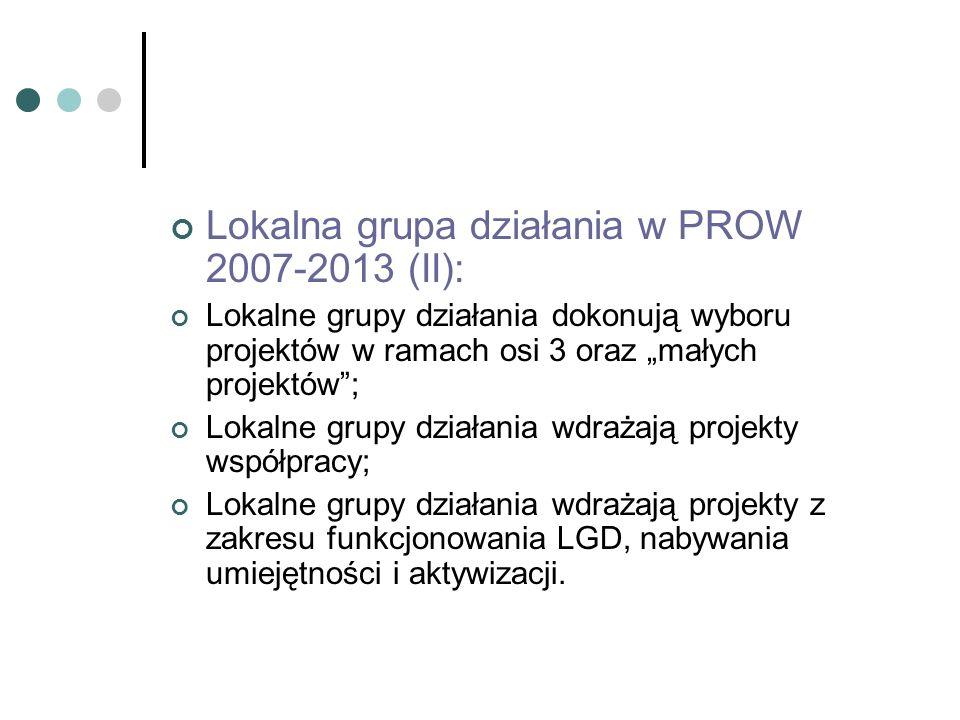 Lokalna grupa działania w PROW 2007-2013 (II): Lokalne grupy działania dokonują wyboru projektów w ramach osi 3 oraz małych projektów; Lokalne grupy d