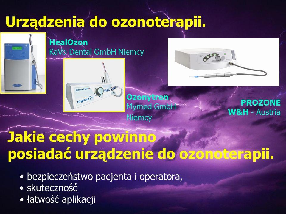 Urządzenia do ozonoterapii. Ozonytron Mymed GmbH Niemcy HealOzon KaVo Dental GmbH Niemcy PROZONE W&H - Austria Jakie cechy powinno posiadać urządzenie