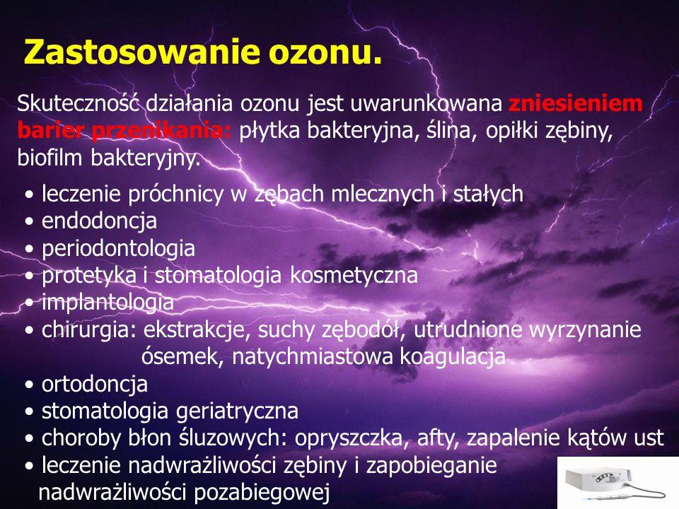 Zastosowanie ozonu. Skuteczność działania ozonu jest uwarunkowana zniesieniem barier przenikania: płytka bakteryjna, ślina, opiłki zębiny, biofilm bak