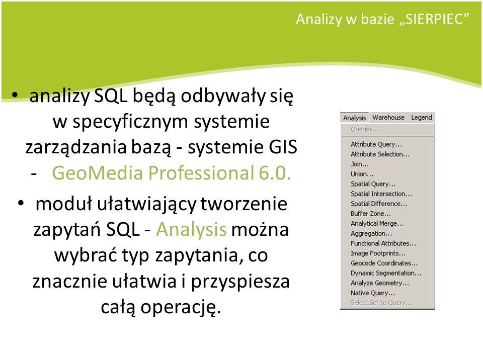 Analizy w bazie SIERPIEC analizy SQL będą odbywały się w specyficznym systemie zarządzania bazą - systemie GIS - GeoMedia Professional 6.0. moduł ułat