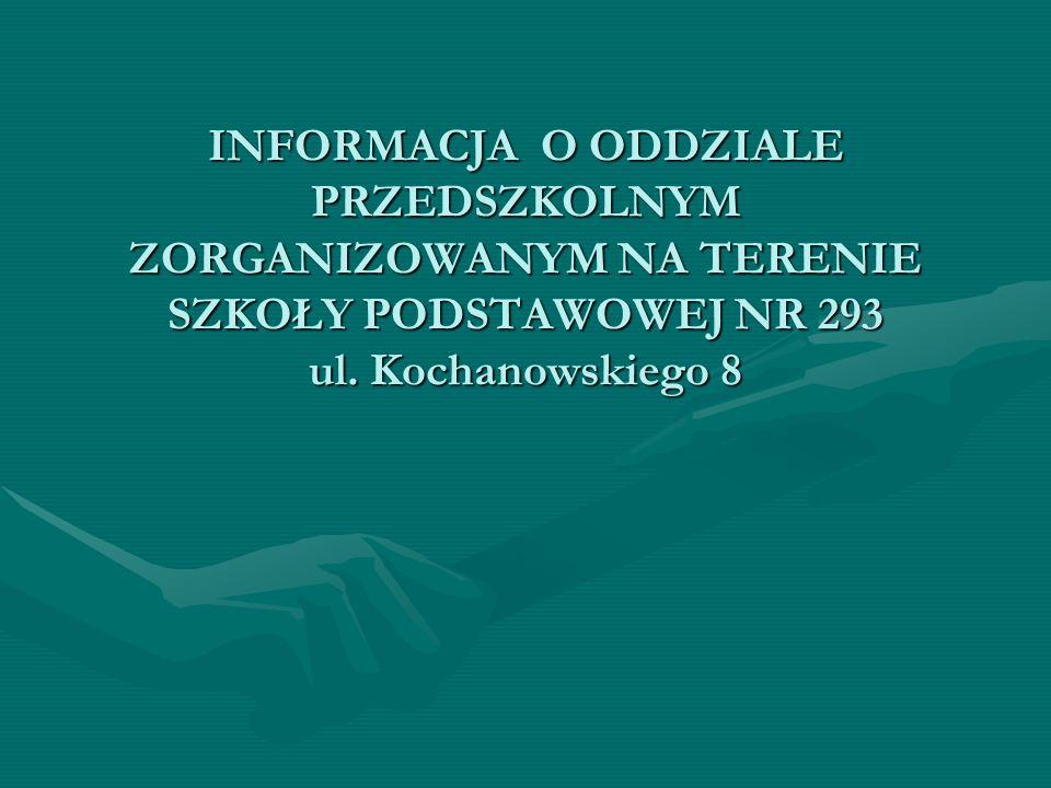 INFORMACJA O ODDZIALE PRZEDSZKOLNYM ZORGANIZOWANYM NA TERENIE SZKOŁY PODSTAWOWEJ NR 293 ul.