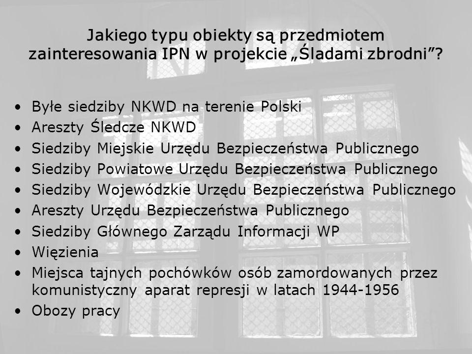 Jakiego typu obiekty są przedmiotem zainteresowania IPN w projekcie Śladami zbrodni? Byłe siedziby NKWD na terenie Polski Areszty Śledcze NKWD Siedzib