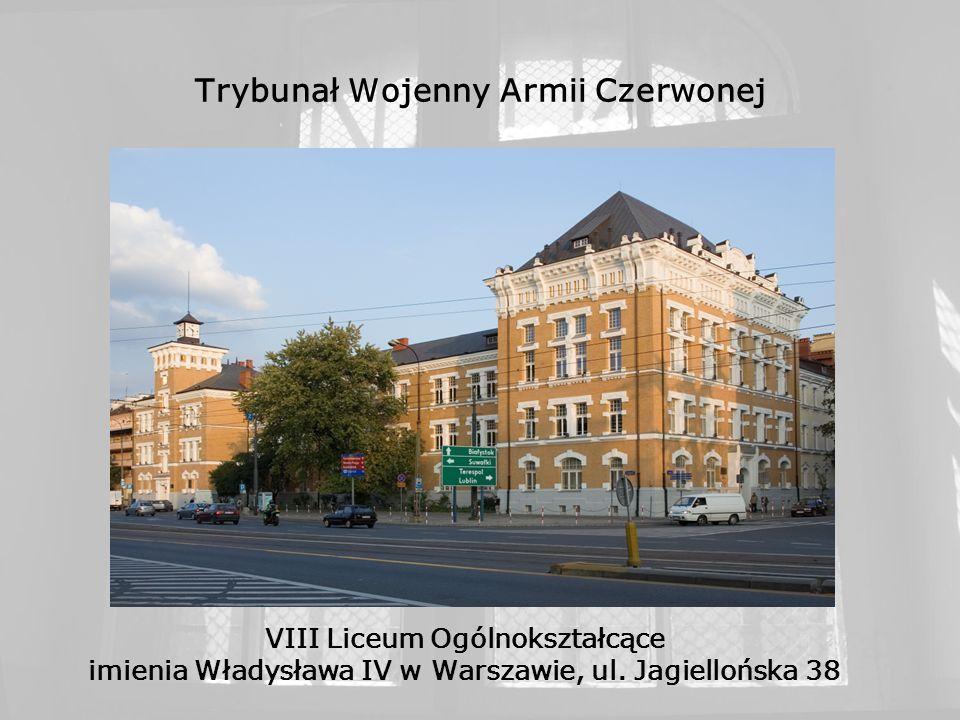 Trybunał Wojenny Armii Czerwonej VIII Liceum Ogólnokształcące imienia Władysława IV w Warszawie, ul. Jagiellońska 38