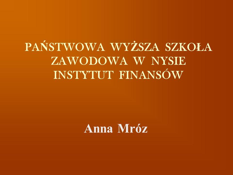 PA Ń STWOWA WY Ż SZA SZKO Ł A ZAWODOWA W NYSIE INSTYTUT FINANSÓW Anna Mróz