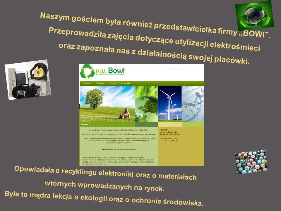 Naszym gościem była również przedstawicielka firmy BOWI. Przeprowadziła zajęcia dotyczące utylizacji elektrośmieci oraz zapoznała nas z działalnością