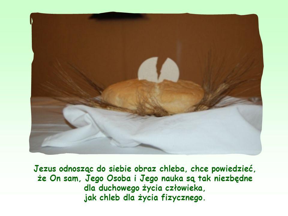 Obraz chleba, podobnie zresztą jak i obraz wody, pojawia się często w Piśmie świętym. Chleb i woda oznaczają najważniejszy pokarm, niezbędny człowieko
