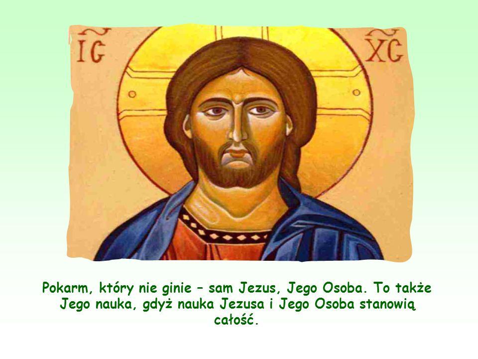 Pokarm, który nie ginie – sam Jezus, Jego Osoba.