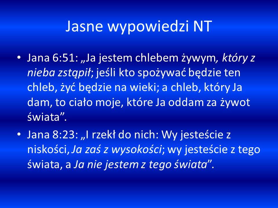 Jasne wypowiedzi NT Jana 6:51: Ja jestem chlebem żywym, który z nieba zstąpił; jeśli kto spożywać będzie ten chleb, żyć będzie na wieki; a chleb, który Ja dam, to ciało moje, które Ja oddam za żywot świata.
