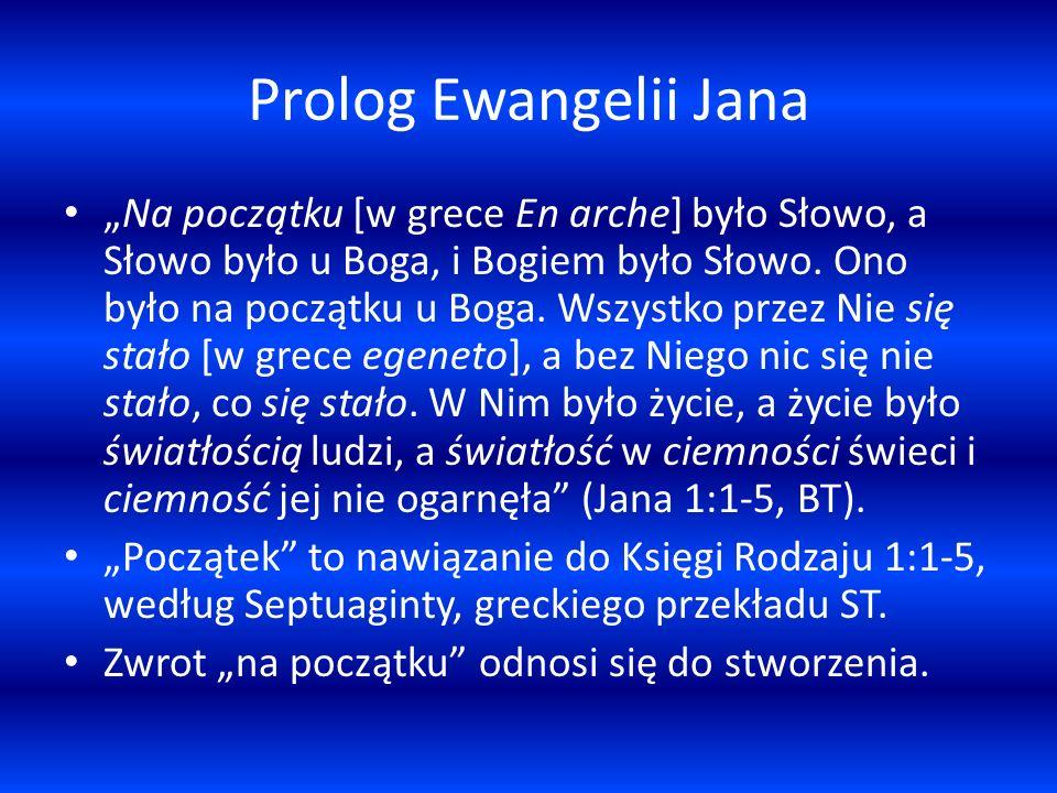 Prolog Ewangelii Jana Na początku [w grece En arche] było Słowo, a Słowo było u Boga, i Bogiem było Słowo. Ono było na początku u Boga. Wszystko przez