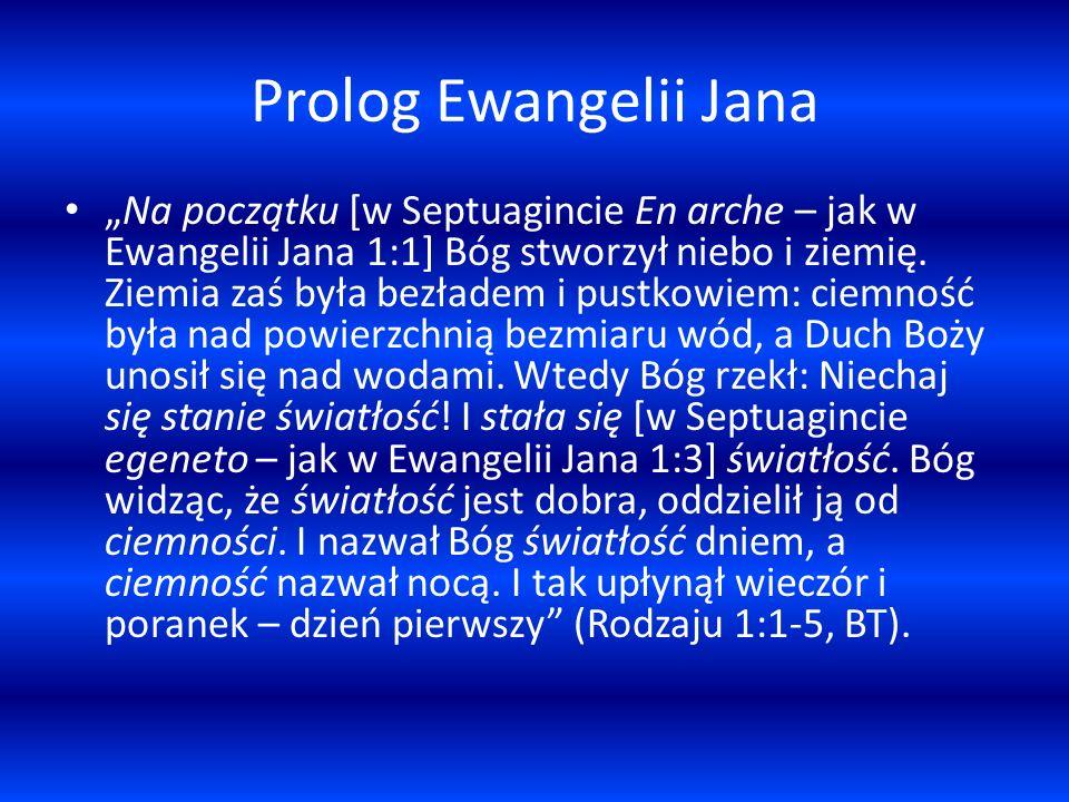 Prolog Ewangelii Jana Na początku [w Septuagincie En arche – jak w Ewangelii Jana 1:1] Bóg stworzył niebo i ziemię. Ziemia zaś była bezładem i pustkow