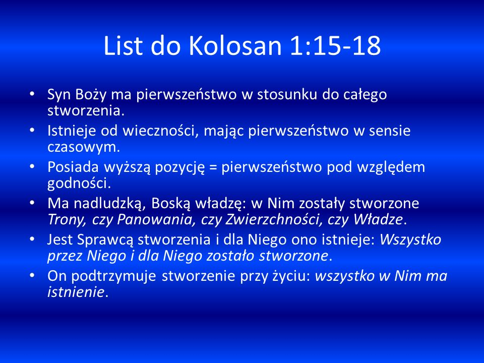 List do Kolosan 1:15-18 Syn Boży ma pierwszeństwo w stosunku do całego stworzenia. Istnieje od wieczności, mając pierwszeństwo w sensie czasowym. Posi