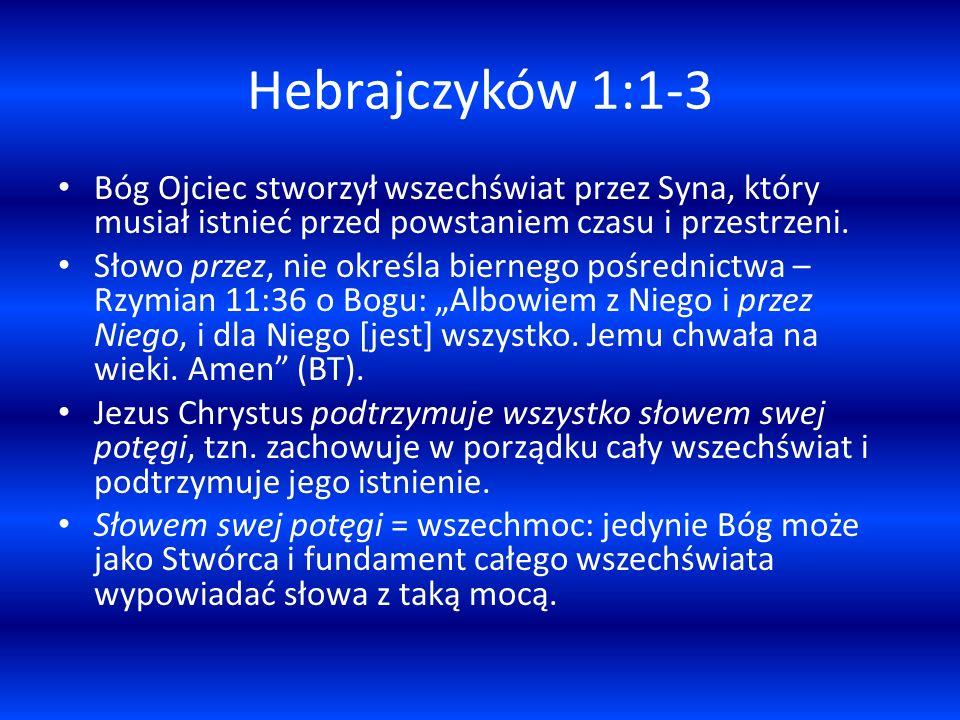 Hebrajczyków 1:1-3 Bóg Ojciec stworzył wszechświat przez Syna, który musiał istnieć przed powstaniem czasu i przestrzeni. Słowo przez, nie określa bie