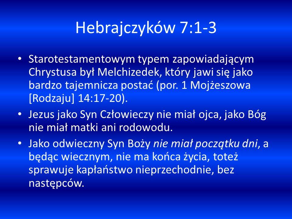 Hebrajczyków 7:1-3 Starotestamentowym typem zapowiadającym Chrystusa był Melchizedek, który jawi się jako bardzo tajemnicza postać (por. 1 Mojżeszowa