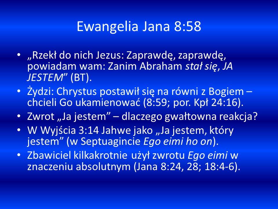 Ewangelia Jana 8:58 Rzekł do nich Jezus: Zaprawdę, zaprawdę, powiadam wam: Zanim Abraham stał się, JA JESTEM (BT). Żydzi: Chrystus postawił się na rów