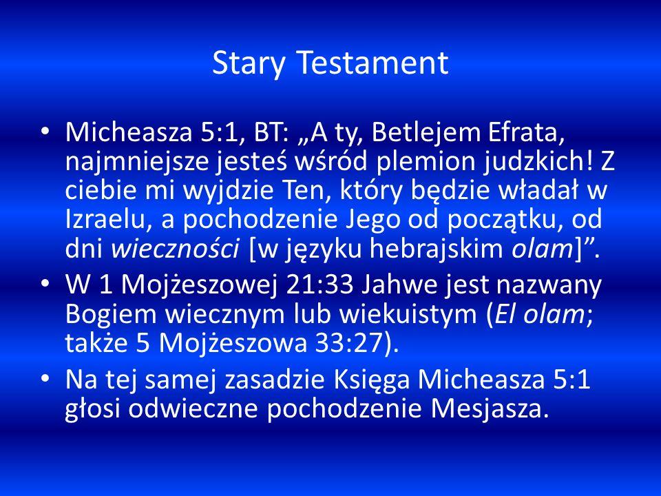 Stary Testament Micheasza 5:1, BT: A ty, Betlejem Efrata, najmniejsze jesteś wśród plemion judzkich! Z ciebie mi wyjdzie Ten, który będzie władał w Iz