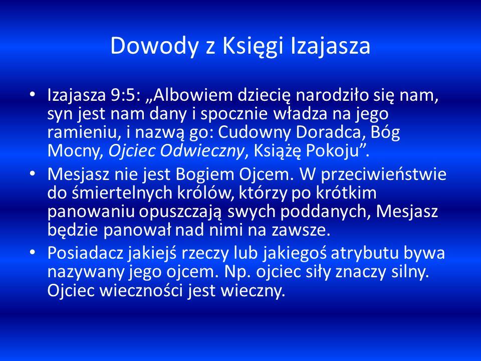 Dowody z Księgi Izajasza Izajasza 9:5: Albowiem dziecię narodziło się nam, syn jest nam dany i spocznie władza na jego ramieniu, i nazwą go: Cudowny D