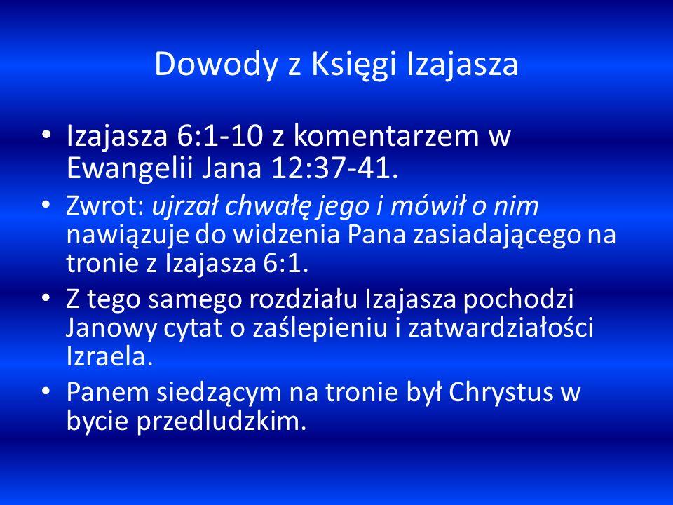 Dowody z Księgi Izajasza Izajasza 6:1-10 z komentarzem w Ewangelii Jana 12:37-41. Zwrot: ujrzał chwałę jego i mówił o nim nawiązuje do widzenia Pana z