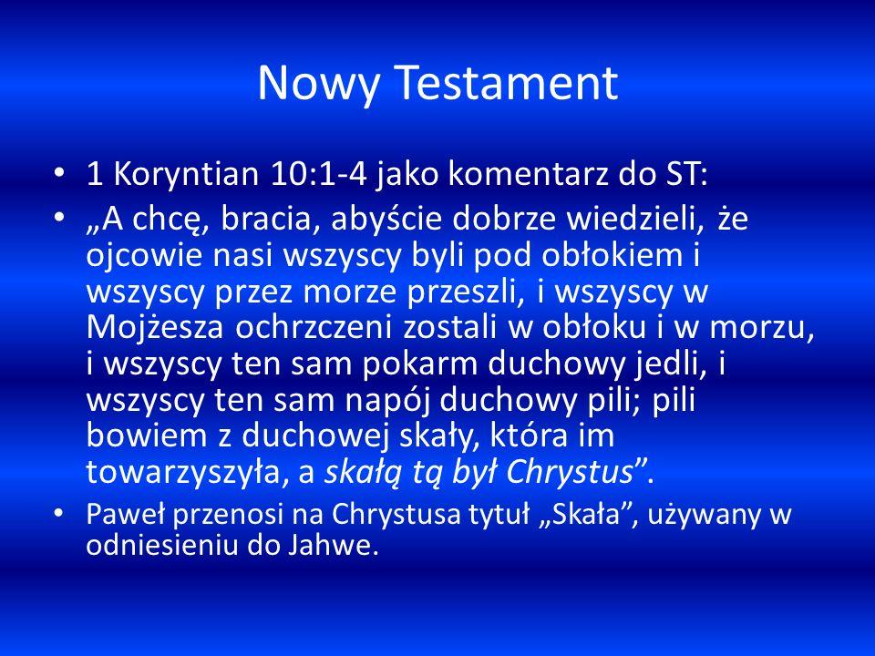 Nowy Testament 1 Koryntian 10:1-4 jako komentarz do ST: A chcę, bracia, abyście dobrze wiedzieli, że ojcowie nasi wszyscy byli pod obłokiem i wszyscy