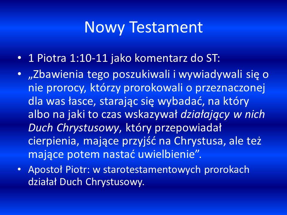 Nowy Testament 1 Piotra 1:10-11 jako komentarz do ST: Zbawienia tego poszukiwali i wywiadywali się o nie prorocy, którzy prorokowali o przeznaczonej d