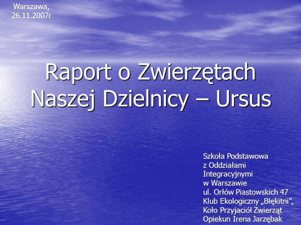 Raport o Zwierzętach Naszej Dzielnicy – Ursus Szkoła Podstawowa z Oddziałami Integracyjnymi w Warszawie ul.