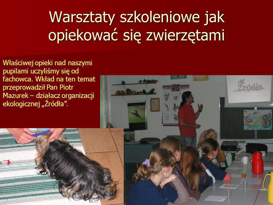 Warsztaty szkoleniowe jak opiekować się zwierzętami Właściwej opieki nad naszymi pupilami uczyliśmy się od fachowca.