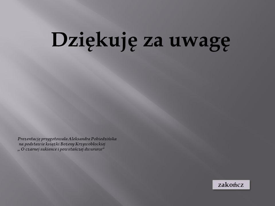 zakończ Dziękuję za uwagę Prezentację przygotowała Aleksandra Pobiedzińska na podstawie książki Bożeny Krzywobłockiej,, O czarnej sukience i powstańcz