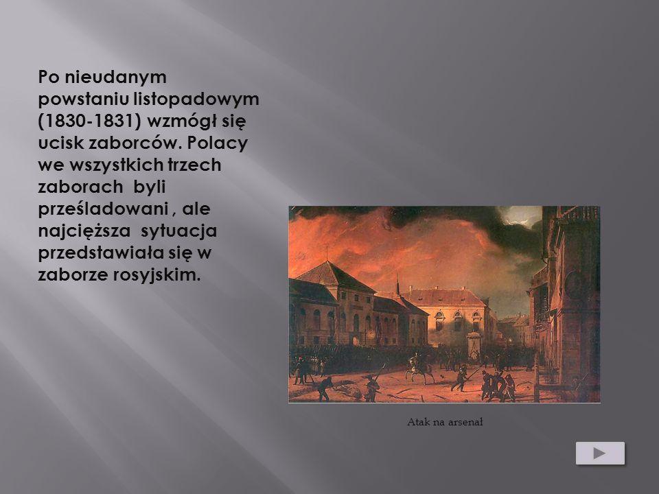 Po nieudanym powstaniu listopadowym (1830-1831) wzmógł się ucisk zaborców. Polacy we wszystkich trzech zaborach byli prześladowani, ale najcięższa syt