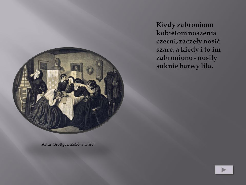 Artur Grottger, Żałobne wieści Kiedy zabroniono kobietom noszenia czerni, zaczęły nosić szare, a kiedy i to im zabroniono - nosiły suknie barwy lila.