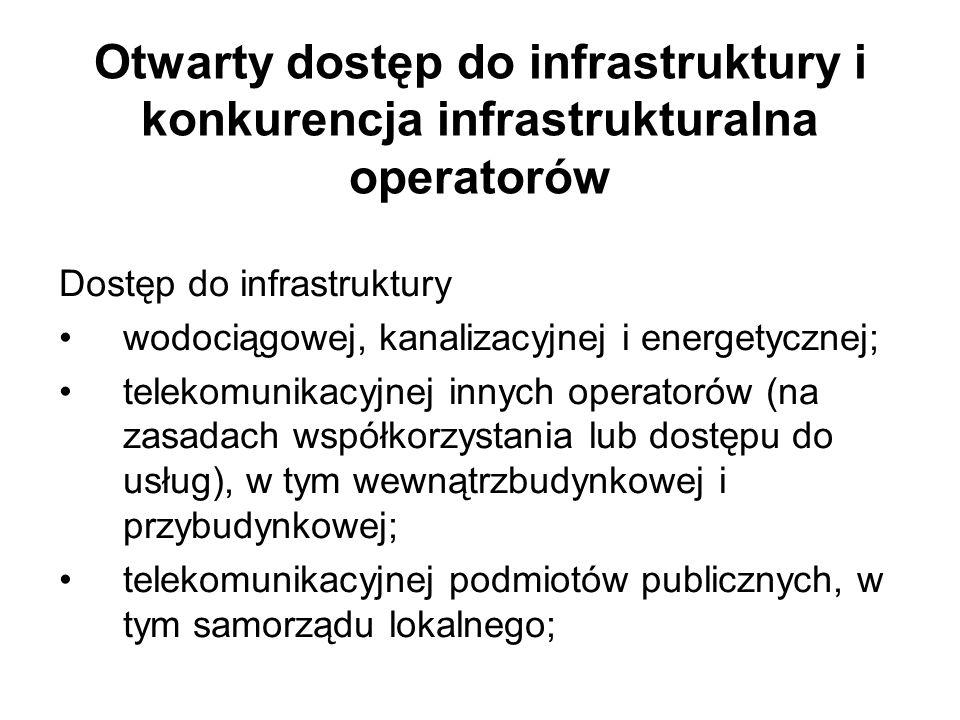 Otwarty dostęp do infrastruktury i konkurencja infrastrukturalna operatorów Dostęp do infrastruktury wodociągowej, kanalizacyjnej i energetycznej; telekomunikacyjnej innych operatorów (na zasadach współkorzystania lub dostępu do usług), w tym wewnątrzbudynkowej i przybudynkowej; telekomunikacyjnej podmiotów publicznych, w tym samorządu lokalnego;
