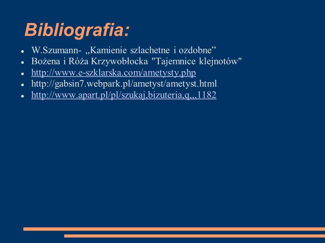 Bibliografia: W.Szumann- Kamienie szlachetne i ozdobne Bożena i Róża Krzywobłocka