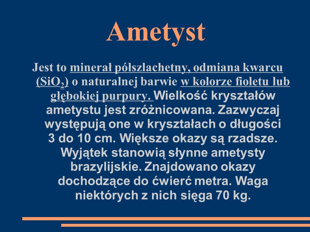 Ametyst Jest to minerał półszlachetny, odmiana kwarcu (SiO 2 ) o naturalnej barwie w kolorze fioletu lub głębokiej purpury. Wielkość kryształów ametys