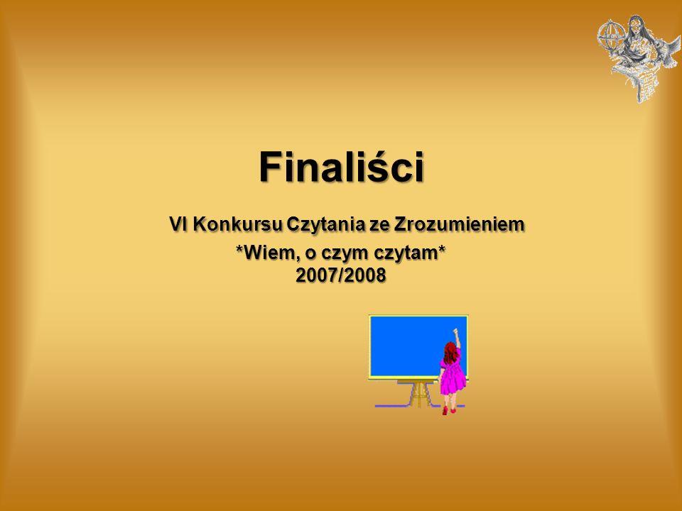 Finaliści VI Konkursu Czytania ze Zrozumieniem *Wiem, o czym czytam* 2007/2008