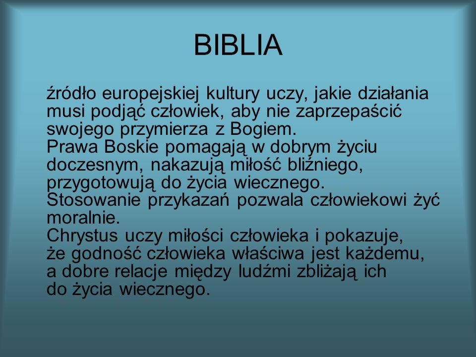 BIBLIA źródło europejskiej kultury uczy, jakie działania musi podjąć człowiek, aby nie zaprzepaścić swojego przymierza z Bogiem. Prawa Boskie pomagają