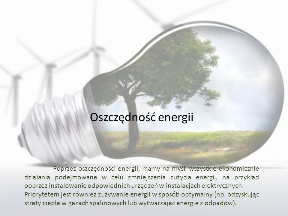 Oszczędność energii Poprzez oszczędności energii, mamy na myśli wszystkie ekonomicznie działania podejmowane w celu zmniejszenia zużycia energii, na p