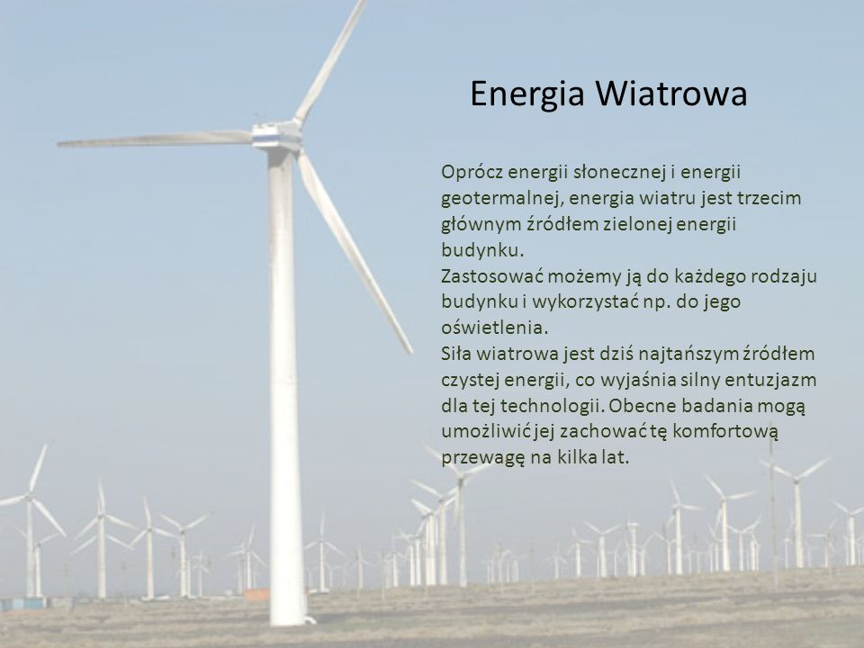 Energia Wiatrowa Oprócz energii słonecznej i energii geotermalnej, energia wiatru jest trzecim głównym źródłem zielonej energii budynku. Zastosować mo