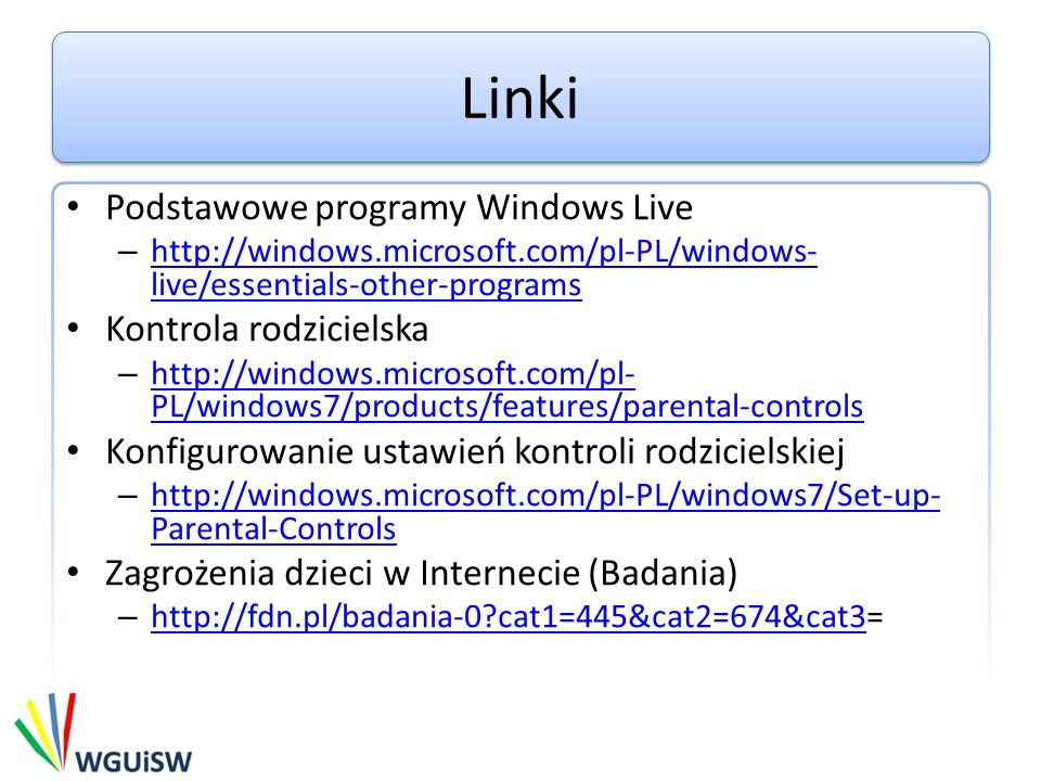 Linki Podstawowe programy Windows Live – http://windows.microsoft.com/pl-PL/windows- live/essentials-other-programs http://windows.microsoft.com/pl-PL