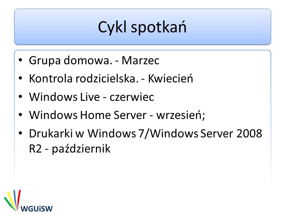 Cykl spotkań Grupa domowa. - Marzec Kontrola rodzicielska. - Kwiecień Windows Live - czerwiec Windows Home Server - wrzesień; Drukarki w Windows 7/Win